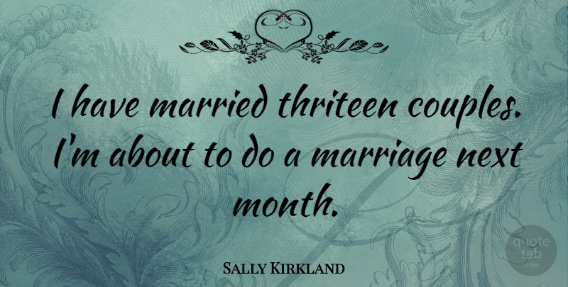 Sally Kirkland Quote About Couple, Next, Months: I Have Married Thriteen Couples...