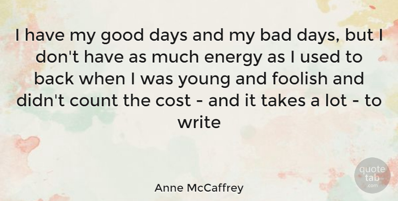Anne McCaffrey Quote About Writing, Good Day, Bad Day: I Have My Good Days...