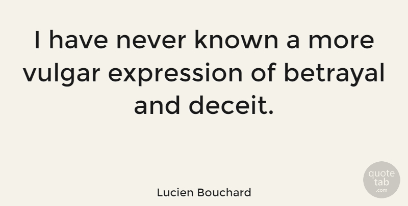 Lucien Bouchard Quote About Betrayal, Hype, Expression: I Have Never Known A...