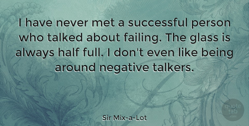 Sir Mix-a-Lot Quote About Half, Met, Talked: I Have Never Met A...