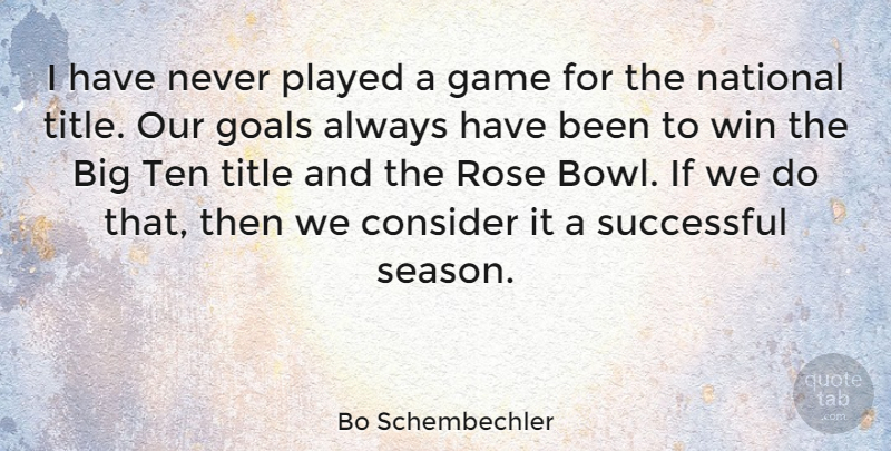 Bo Schembechler Quote About Consider, Game, National, Played, Successful: I Have Never Played A...