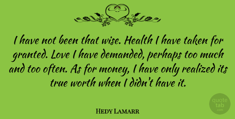Hedy Lamarr I Have Not Been That Wise Health I Have Taken For
