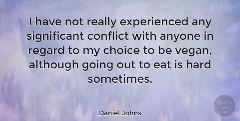 Daniel Johns Quote About Choices, Going Out, Vegan: I Have Not Really Experienced...