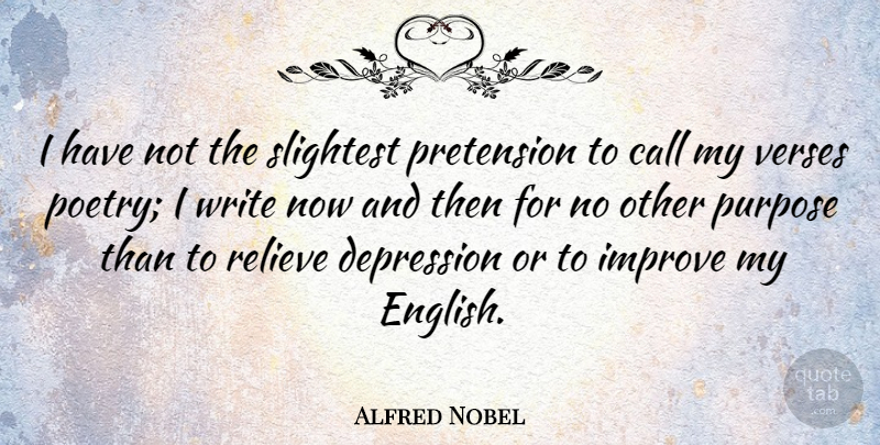 Alfred Nobel Quote About Writing, Purpose, Now And Then: I Have Not The Slightest...