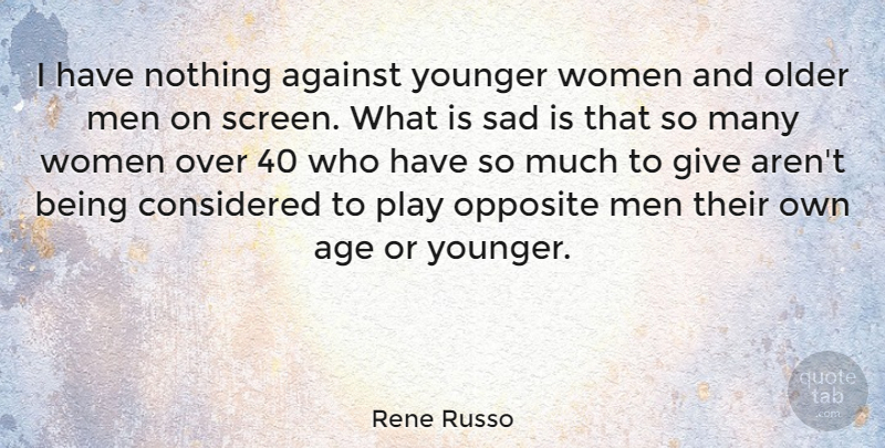 Rene Russo Quote About Against, Age, Considered, Older, Opposite: I Have Nothing Against Younger...