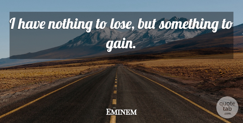 Eminem I Have Nothing To Lose But Something To Gain Quotetab