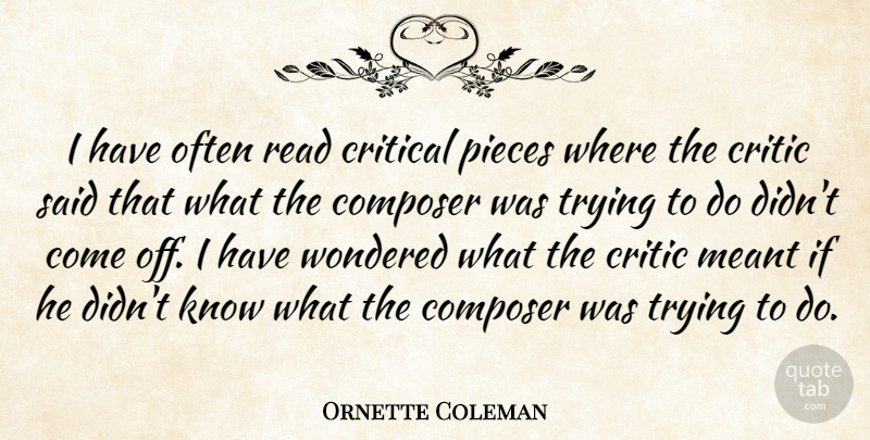 Ornette Coleman Quote About Trying, Pieces, Said: I Have Often Read Critical...