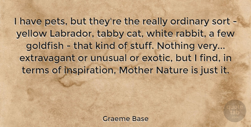 Graeme Base Quote About Few, Goldfish, Nature, Ordinary, Sort: I Have Pets But Theyre...