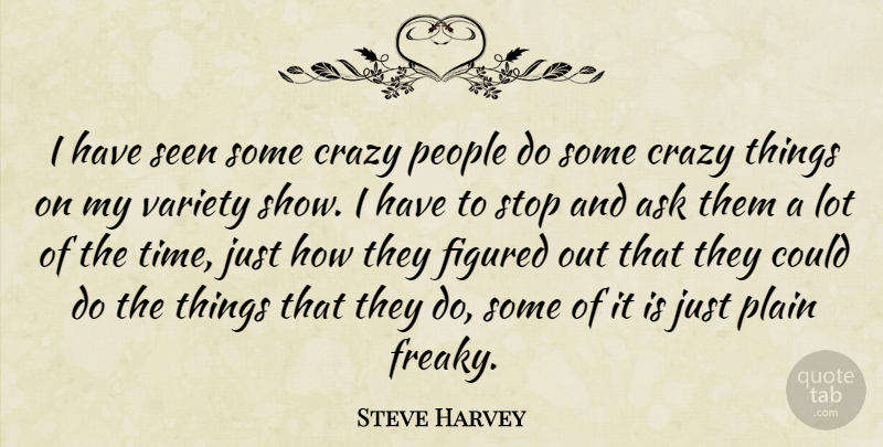 Steve Harvey Quote About Crazy, People, Freaky: I Have Seen Some Crazy...