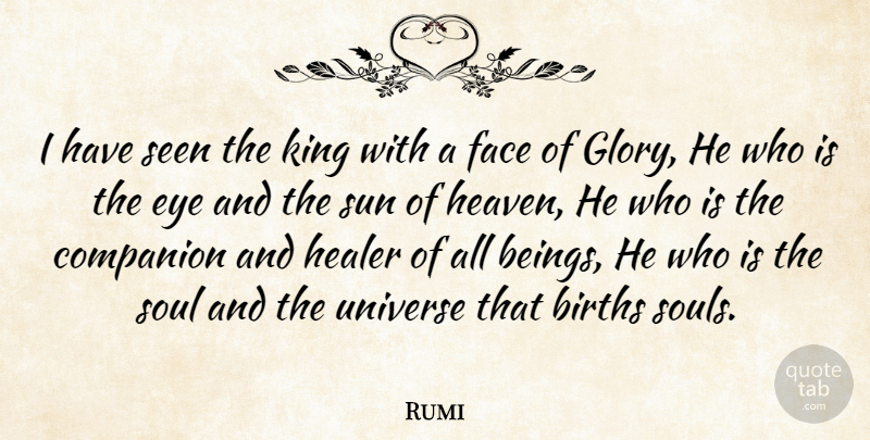 Rumi I Have Seen The King With A Face Of Glory He Who Is The Eye