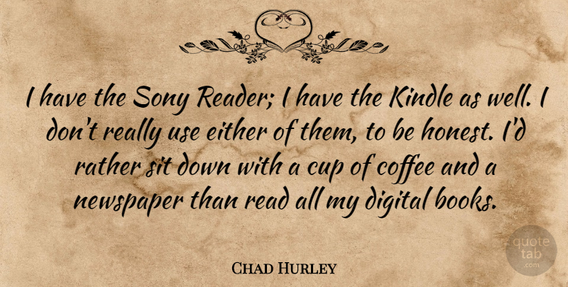 Chad Hurley: I have the Sony Reader
