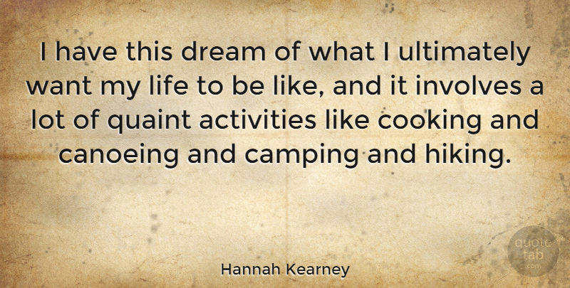 Hannah Kearney Quote About Activities, Camping, Involves, Life, Quaint: I Have This Dream Of...