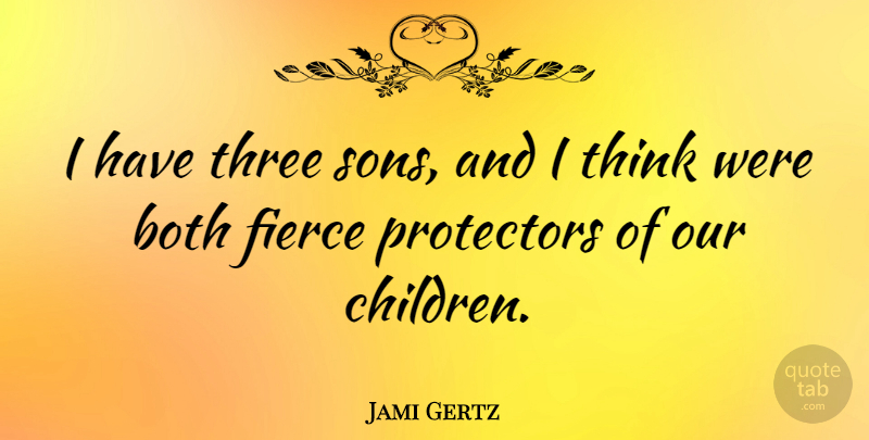 Jami Gertz Quote About Children, Son, Thinking: I Have Three Sons And...