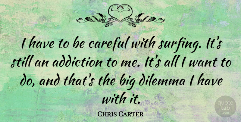Chris Carter Quote About Careful: I Have To Be Careful...