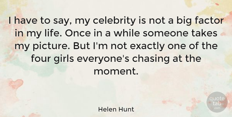 Helen Hunt Quote About Celebrity, Chasing, Exactly, Factor, Four: I Have To Say My...