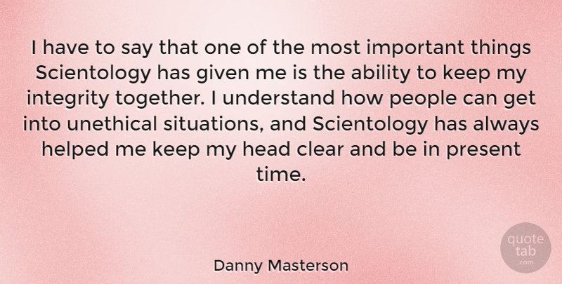 Danny Masterson Quote About Integrity, People, Important: I Have To Say That...