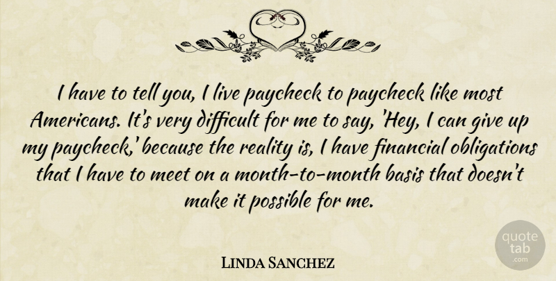 Linda Sanchez Quote About Basis, Difficult, Paycheck, Possible: I Have To Tell You...