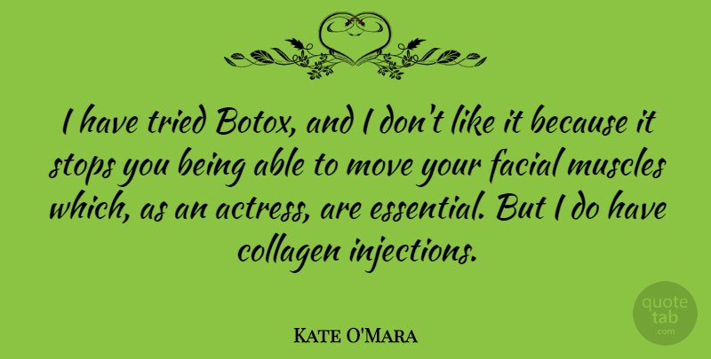 Kate O'Mara Quote About Collagen, Facial, Muscles, Stops: I Have Tried Botox And...