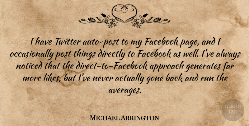 Michael Arrington Quote About Directly, Far, Generates, Gone, Noticed: I Have Twitter Auto Post...