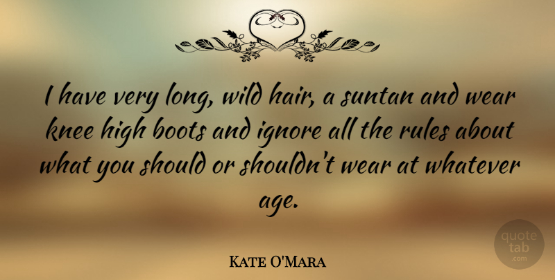 Kate O'Mara Quote About Age, Boots, High, Ignore, Knee: I Have Very Long Wild...