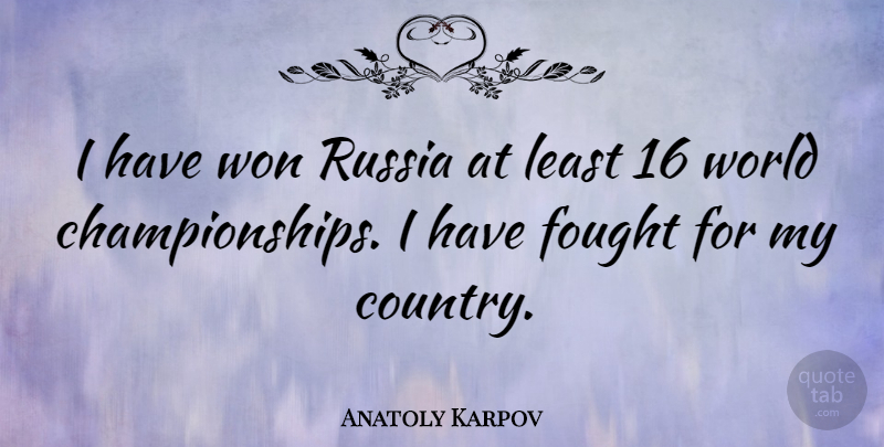 Anatoly Karpov Quote About undefined: I Have Won Russia At...