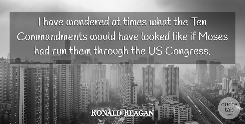 Ronald Reagan I Have Wondered At Times What The Ten