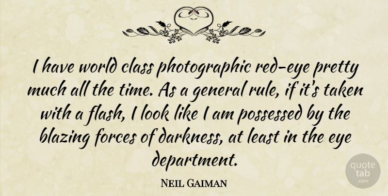 Neil Gaiman Quote About Taken, Eye, Class: I Have World Class Photographic...