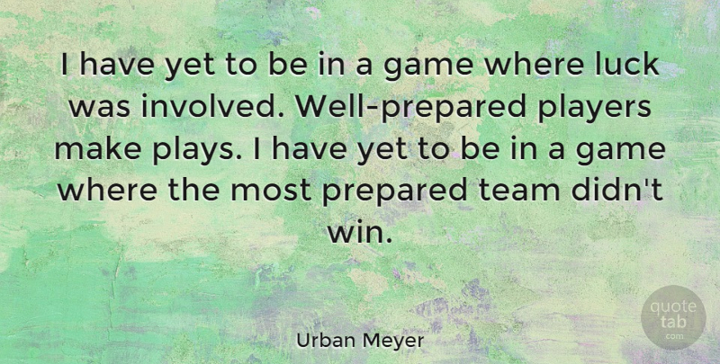 Urban Meyer Quote About Team, Player, Winning: I Have Yet To Be...