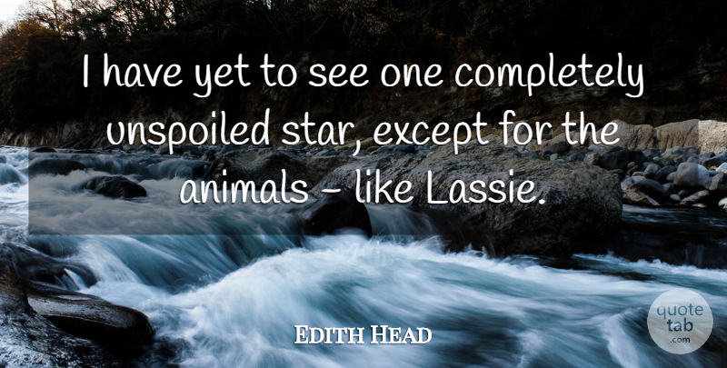 Edith Head Quote About American Designer, Animals, Except: I Have Yet To See...