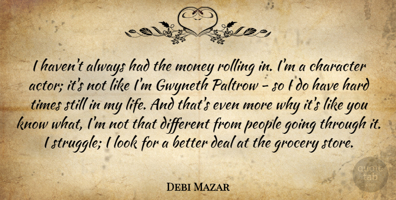 Debi Mazar Quote About Deal, Grocery, Gwyneth, Hard, Life: I Havent Always Had The...