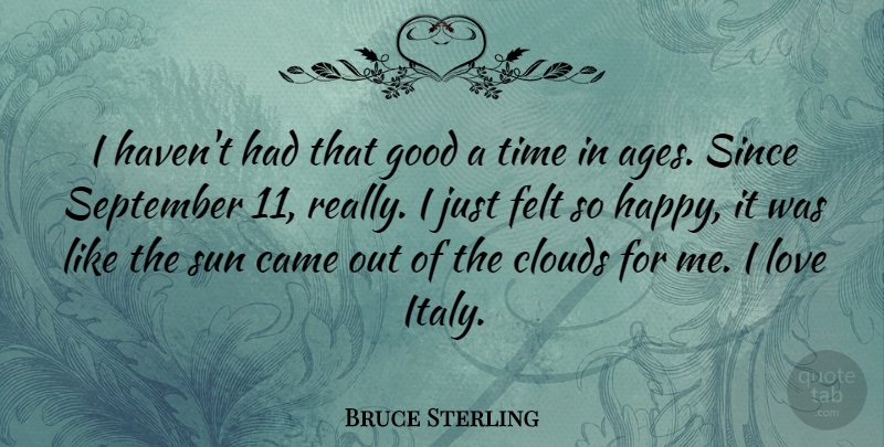 Bruce Sterling Quote About Clouds, September 11, Age: I Havent Had That Good...