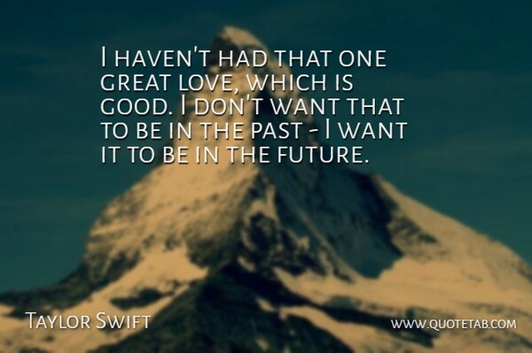 Taylor Swift Quote About Love, Life, Relationship: I Havent Had That One...
