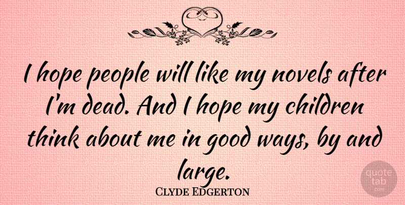 Clyde Edgerton Quote About Children, Good, Hope, Novels, People: I Hope People Will Like...
