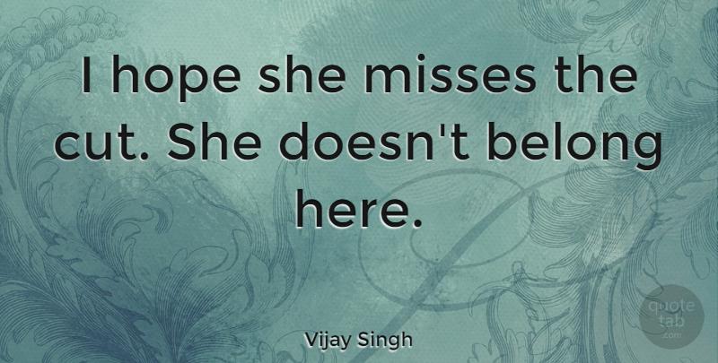 Vijay Singh I Hope She Misses The Cut She Doesnt Belong Here
