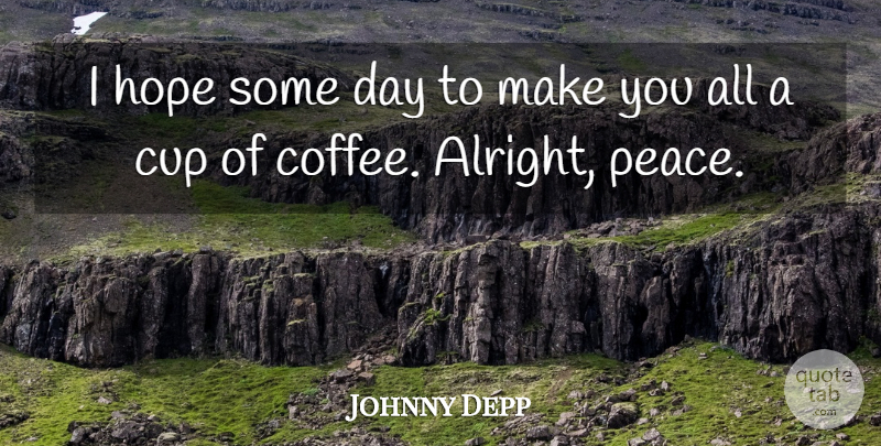 johnny depp i hope some day to make you all a cup of coffee