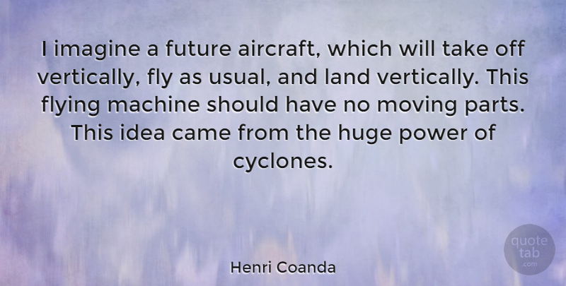 Henri Coanda Quote About Moving, Should Have, Land: I Imagine A Future Aircraft...