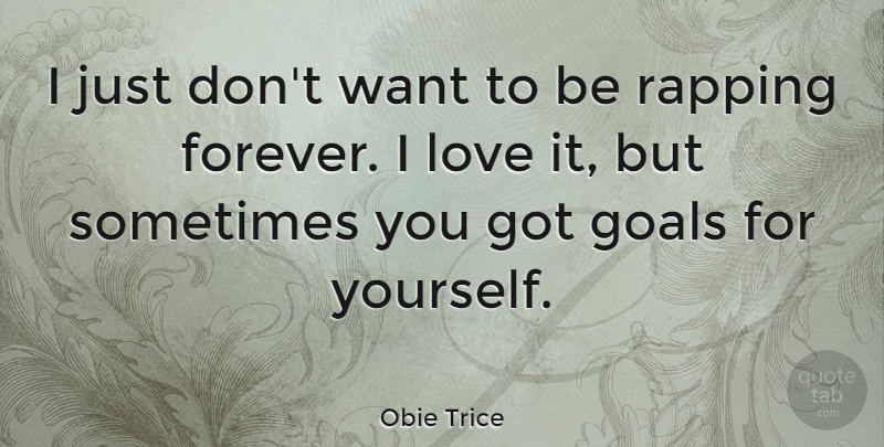 Obie Trice Quote About Rap, Goal, Forever: I Just Dont Want To...