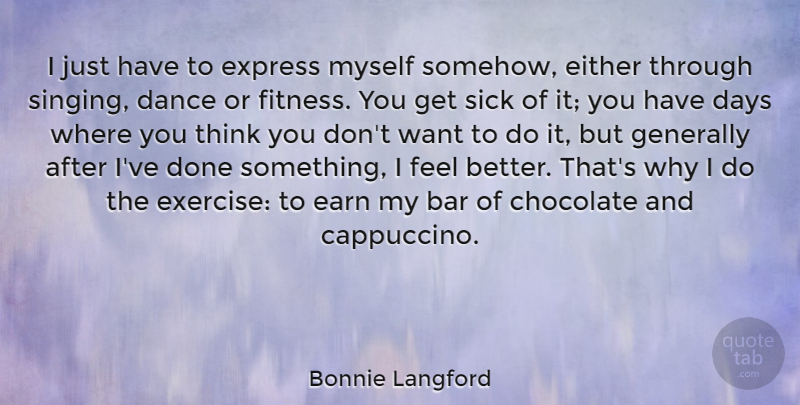 Bonnie Langford Quote About Bar, Chocolate, Days, Earn, Either: I Just Have To Express...