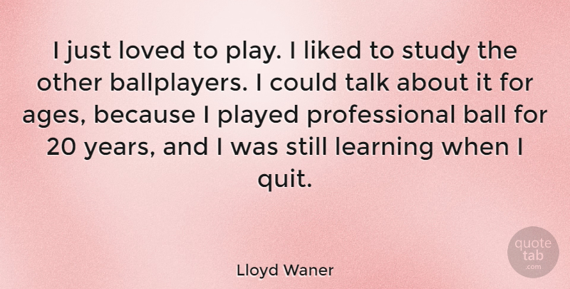 Lloyd Waner Quote About Years, Play, Age: I Just Loved To Play...