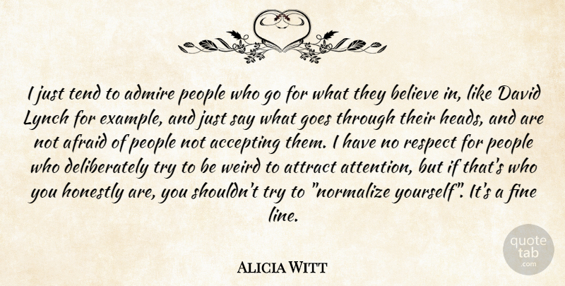 Alicia Witt Quote About Believe, People, Trying: I Just Tend To Admire...