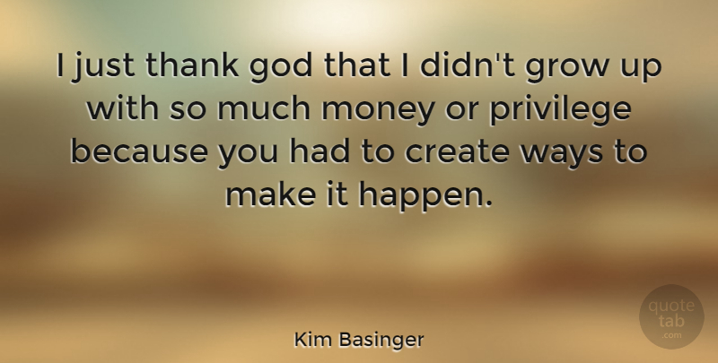 Kim Basinger Quote About Growing Up, Thank God, Way: I Just Thank God That...