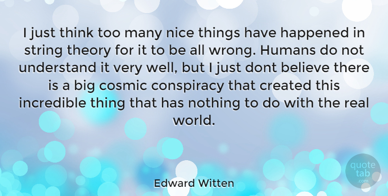 Edward Witten Quote About Real, Nice, Believe: I Just Think Too Many...