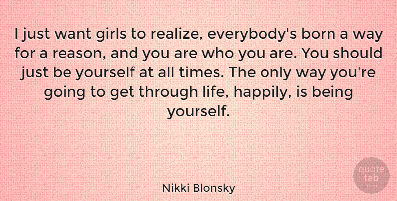 Nikki Blonsky Quote About Born, Girls, Life: I Just Want Girls To...