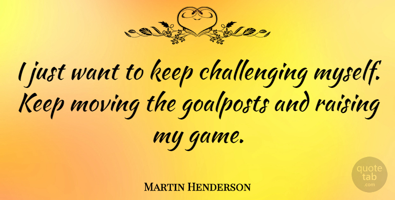 Martin Henderson I Just Want To Keep Challenging Myself Keep