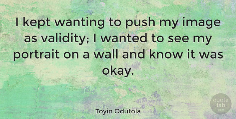 Toyin Odutola Quote About Wall, Portraits, Okay: I Kept Wanting To Push...