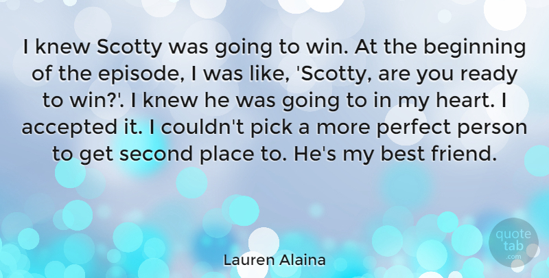 Lauren Alaina Quote About Friendship, Heart, Winning: I Knew Scotty Was Going...