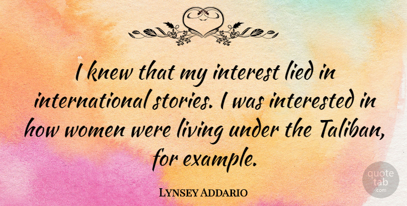 Lynsey Addario Quote About Interest, Interested, Knew, Lied, Women: I Knew That My Interest...