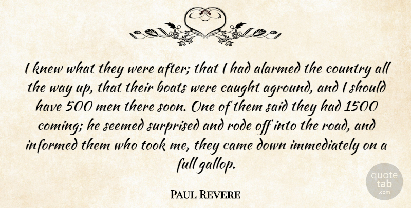 Quotes By Paul Revere: Paul Revere: I Knew What They Were After; That I Had