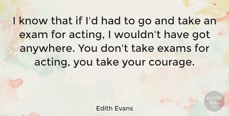 Edith Evans Quote About Acting, Exam, Ifs: I Know That If Id...