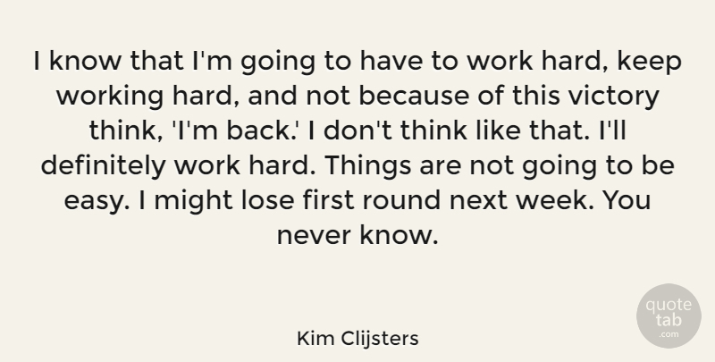 Kim Clijsters Quote About Definitely, Lose, Might, Next, Round: I Know That Im Going...